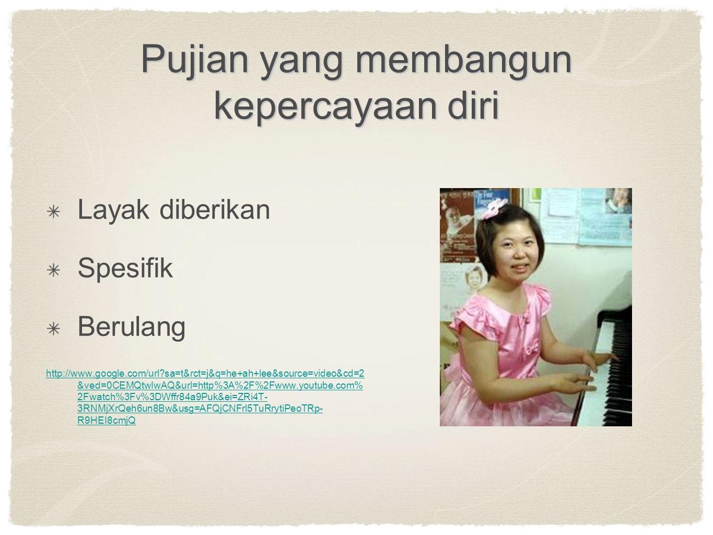 Pujian yang membangun kepercayaan diri Layak diberikan Spesifik Berulang http://www.google.com/url?sa=t&rct=j&q=he+ah+lee&source=video&cd=2 &ved=0CEMQ