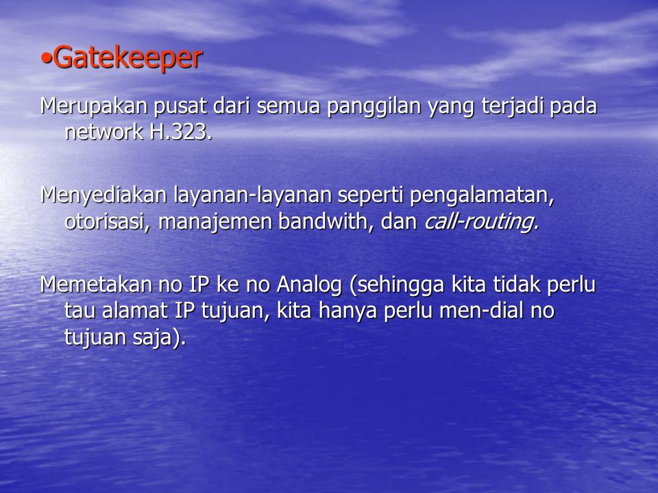 GatekeeperGatekeeper Merupakan pusat dari semua panggilan yang terjadi pada network H.323.