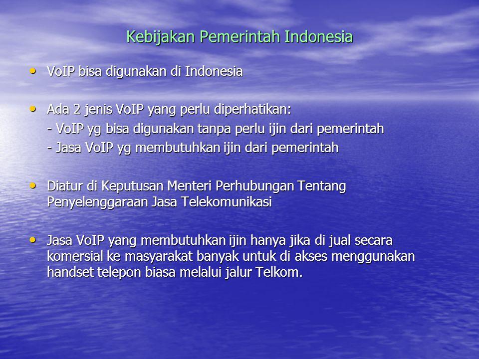 Kebijakan Pemerintah Indonesia VoIP bisa digunakan di Indonesia VoIP bisa digunakan di Indonesia Ada 2 jenis VoIP yang perlu diperhatikan: Ada 2 jenis VoIP yang perlu diperhatikan: - VoIP yg bisa digunakan tanpa perlu ijin dari pemerintah - Jasa VoIP yg membutuhkan ijin dari pemerintah Diatur di Keputusan Menteri Perhubungan Tentang Penyelenggaraan Jasa Telekomunikasi Diatur di Keputusan Menteri Perhubungan Tentang Penyelenggaraan Jasa Telekomunikasi Jasa VoIP yang membutuhkan ijin hanya jika di jual secara komersial ke masyarakat banyak untuk di akses menggunakan handset telepon biasa melalui jalur Telkom.
