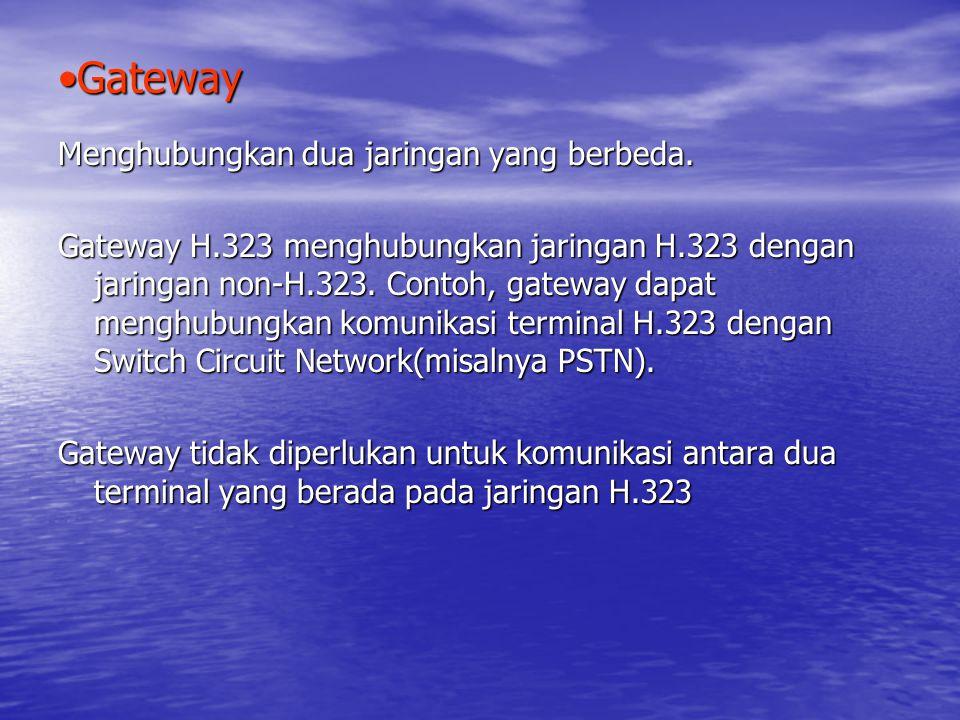 GatewayGateway Menghubungkan dua jaringan yang berbeda.
