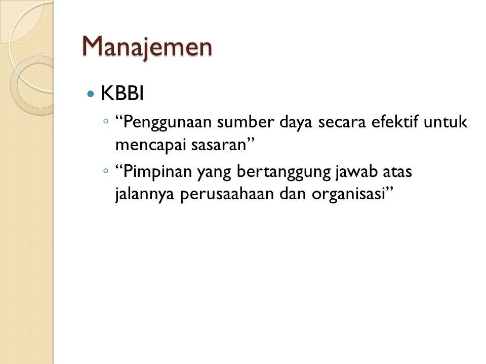 """Manajemen KBBI ◦ """"Penggunaan sumber daya secara efektif untuk mencapai sasaran"""" ◦ """"Pimpinan yang bertanggung jawab atas jalannya perusaahaan dan organ"""