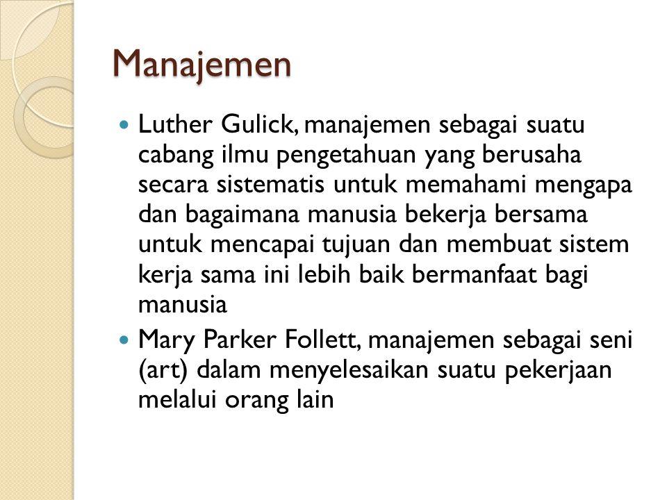 Manajemen Luther Gulick, manajemen sebagai suatu cabang ilmu pengetahuan yang berusaha secara sistematis untuk memahami mengapa dan bagaimana manusia