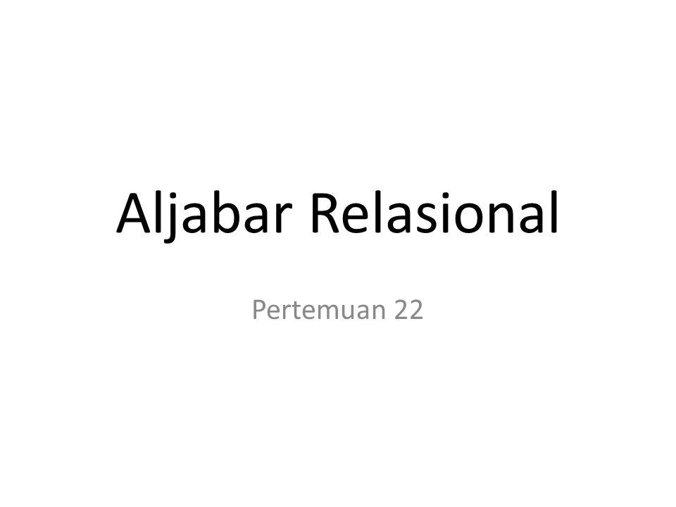 Pokok Bahasan / GBPP Silabus : OPERASI PADA ALJABAR RELASIONAL STUDI KASUS ALJABAR RELASIONAL Pertemuan 22