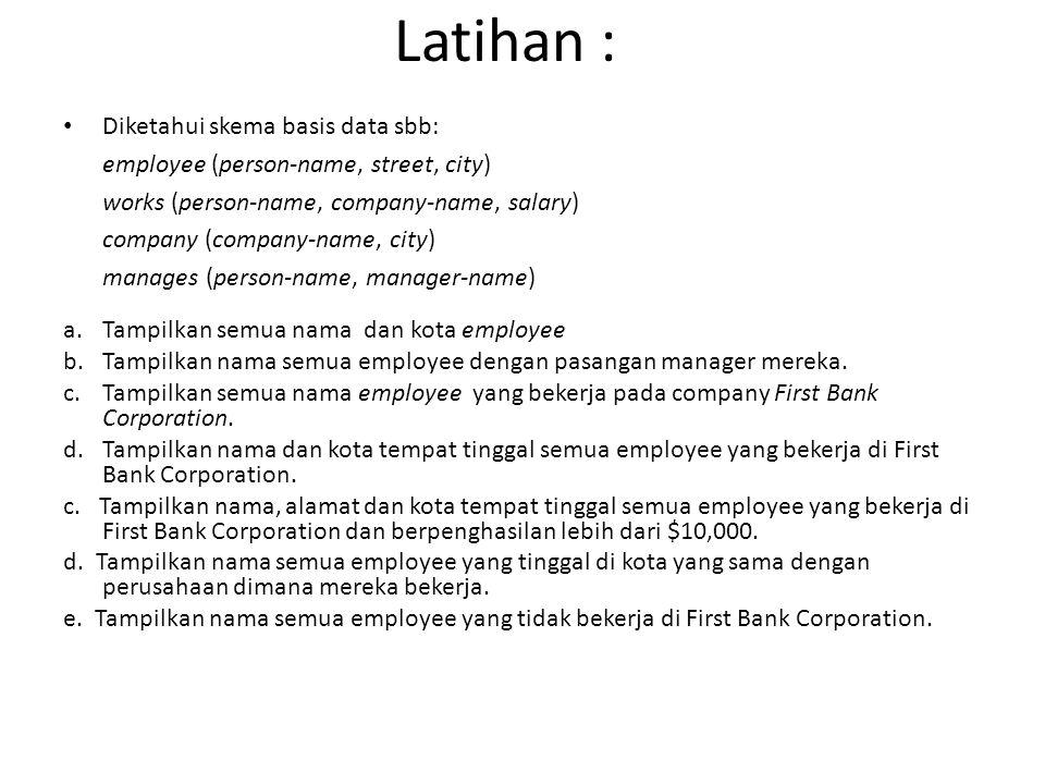 Latihan : Diketahui skema basis data sbb: employee (person-name, street, city) works (person-name, company-name, salary) company (company-name, city)