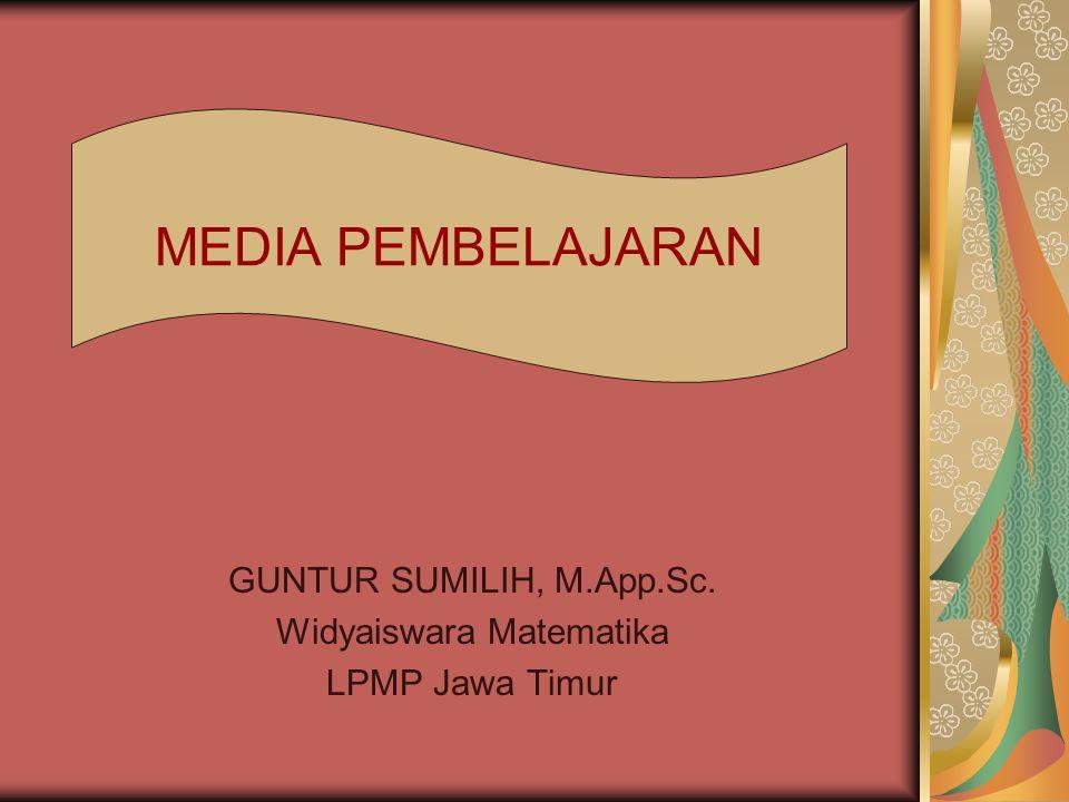 GUNTUR SUMILIH, M.App.Sc. Widyaiswara Matematika LPMP Jawa Timur MEDIA PEMBELAJARAN