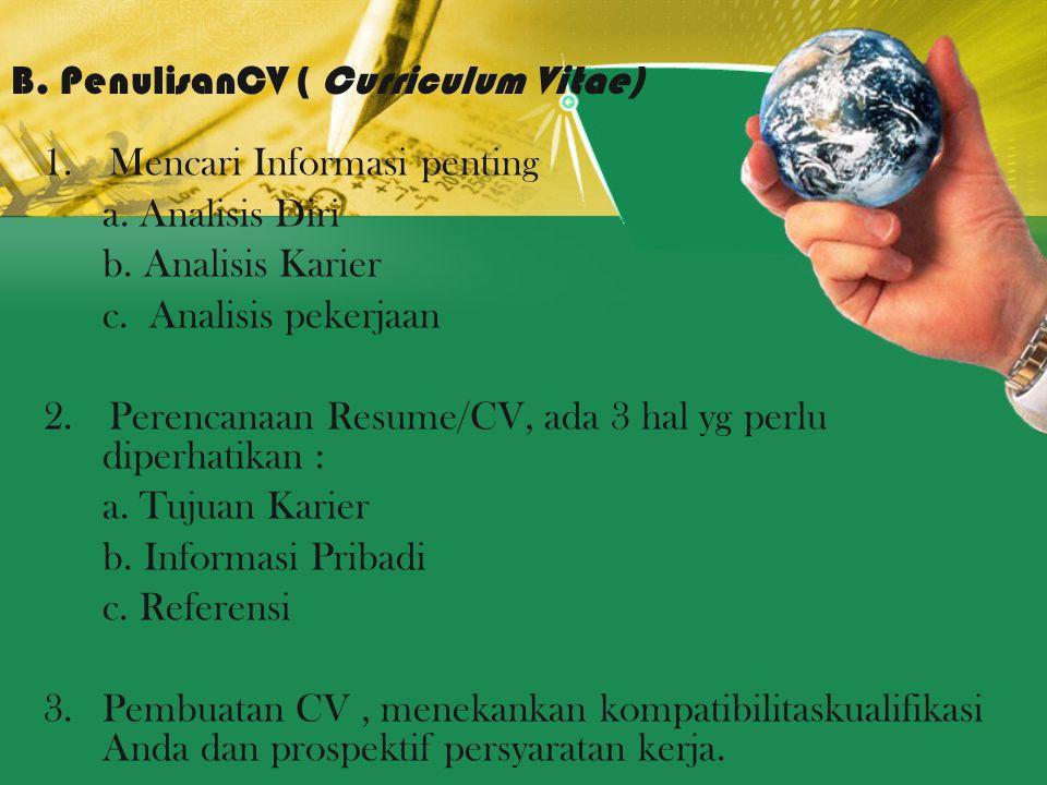 1.Mencari Informasi penting a. Analisis Diri b. Analisis Karier c. Analisis pekerjaan 2.Perencanaan Resume/CV, ada 3 hal yg perlu diperhatikan : a. Tu