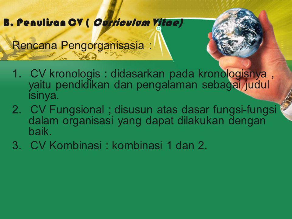 Rencana Pengorganisasia : 1.CV kronologis : didasarkan pada kronologisnya, yaitu pendidikan dan pengalaman sebagai judul isinya. 2.CV Fungsional ; dis
