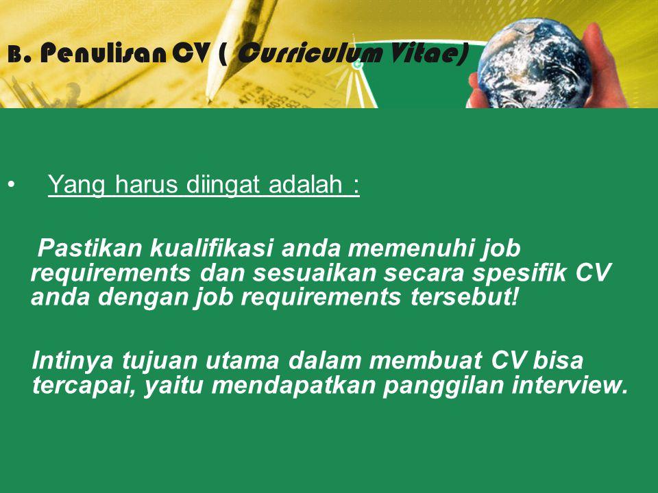 Yang harus diingat adalah : Pastikan kualifikasi anda memenuhi job requirements dan sesuaikan secara spesifik CV anda dengan job requirements tersebut