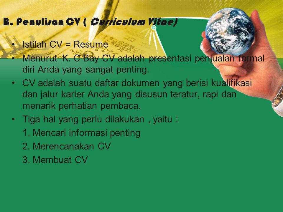 Istilah CV = Resume Menurut K. C Bay CV adalah presentasi penjualan formal diri Anda yang sangat penting. CV adalah suatu daftar dokumen yang berisi k