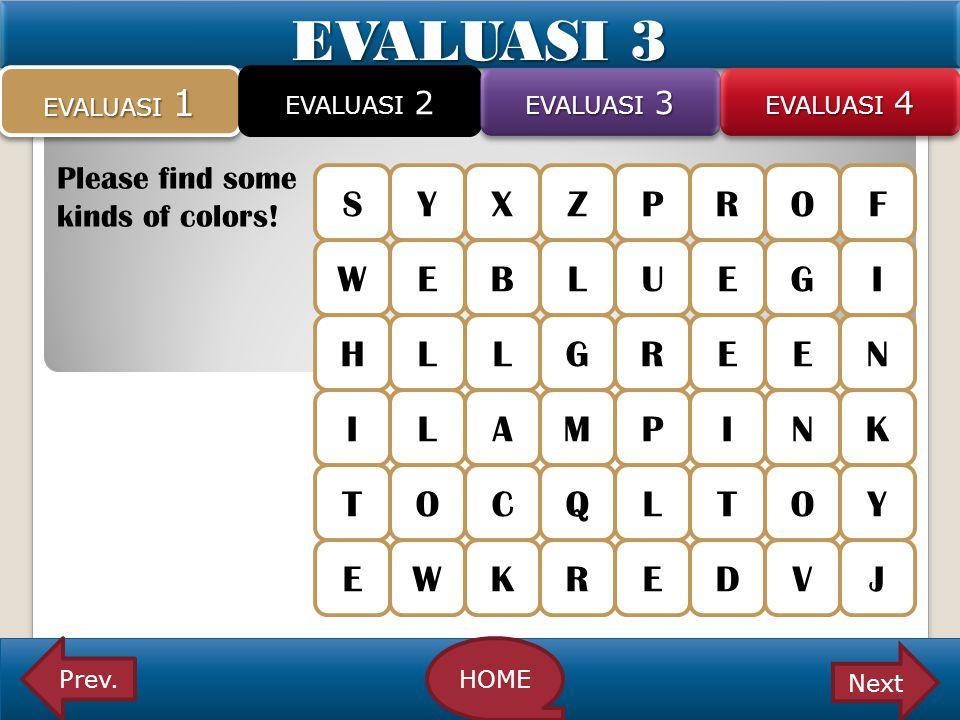 EVALUASI 3 Please find some kinds of colors! EVALUASI 1 EVALUASI 2 EVALUASI 3 EVALUASI 4 Prev.HOME Next SYXPROZ WEBLUEG HLLGREE ILAMPIN TOCQLTO EWKRED