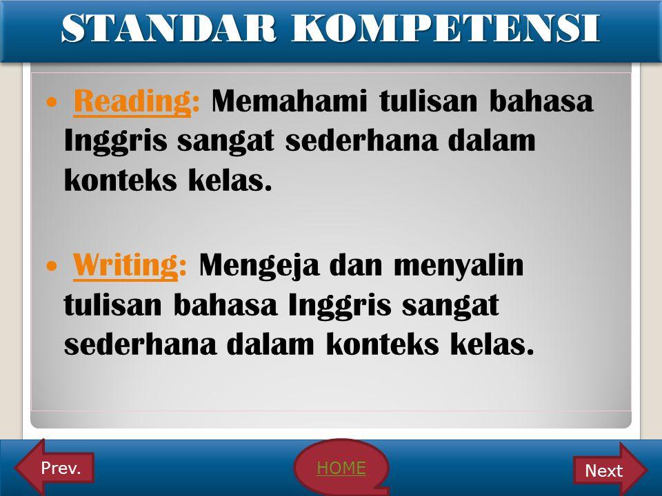 STANDAR KOMPETENSI Reading: Memahami tulisan bahasa Inggris sangat sederhana dalam konteks kelas. Writing: Mengeja dan menyalin tulisan bahasa Inggris