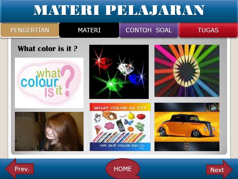 What color is it ? PENGERTIAN MATERI CONTOH SOAL CONTOH SOAL CONTOH SOAL CONTOH SOAL TUGAS Prev.HOME Next MATERI PELAJARAN
