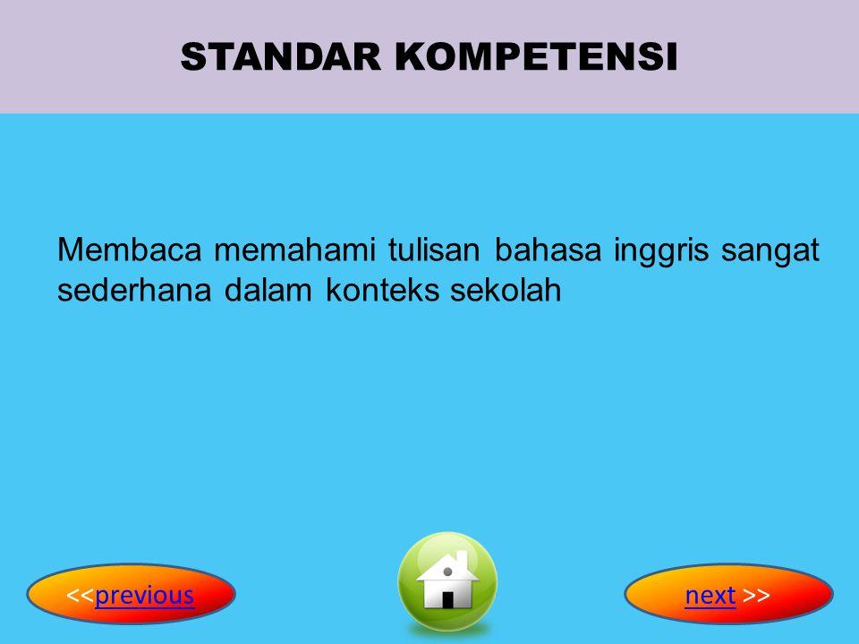 STANDAR KOMPETENSI Membaca memahami tulisan bahasa inggris sangat sederhana dalam konteks sekolah <<previouspreviousnextnext >>