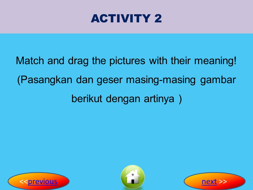 <<previouspreviousnextnext >> Match and drag the pictures with their meaning.
