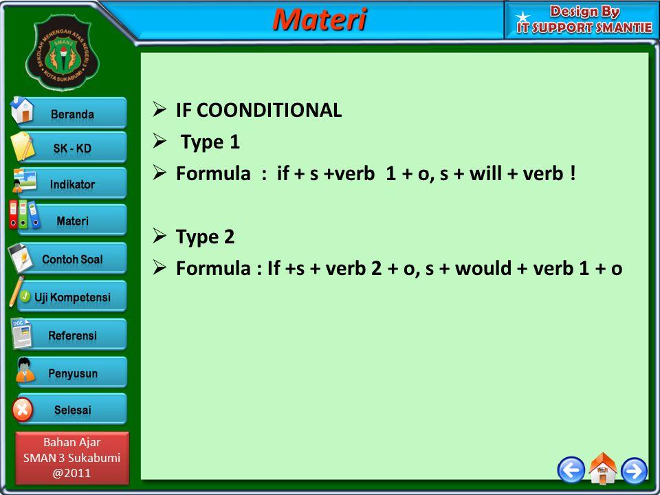 Bahan Ajar SMAN 3 Sukabumi @2011 Bahan Ajar SMAN 3 Sukabumi @2011  IF COONDITIONAL  Type 1  Formula : if + s +verb 1 + o, s + will + verb !  Type