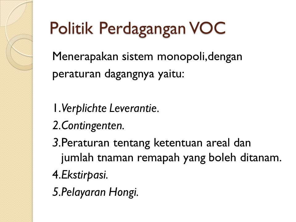 Politik Perdagangan VOC Menerapakan sistem monopoli,dengan peraturan dagangnya yaitu: 1.Verplichte Leverantie.