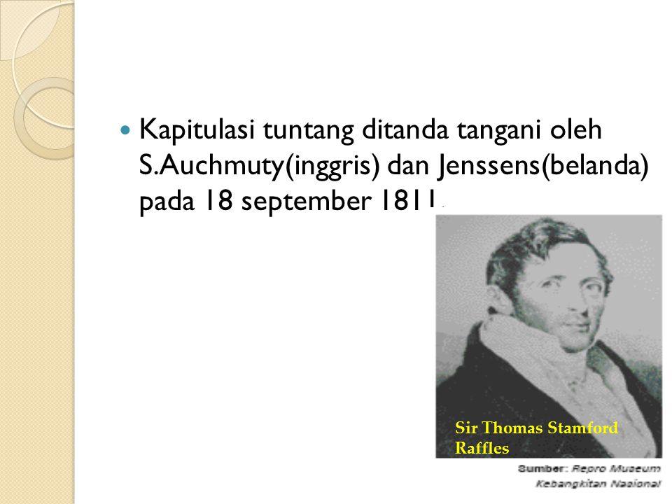 Kapitulasi tuntang ditanda tangani oleh S.Auchmuty(inggris) dan Jenssens(belanda) pada 18 september 1811.