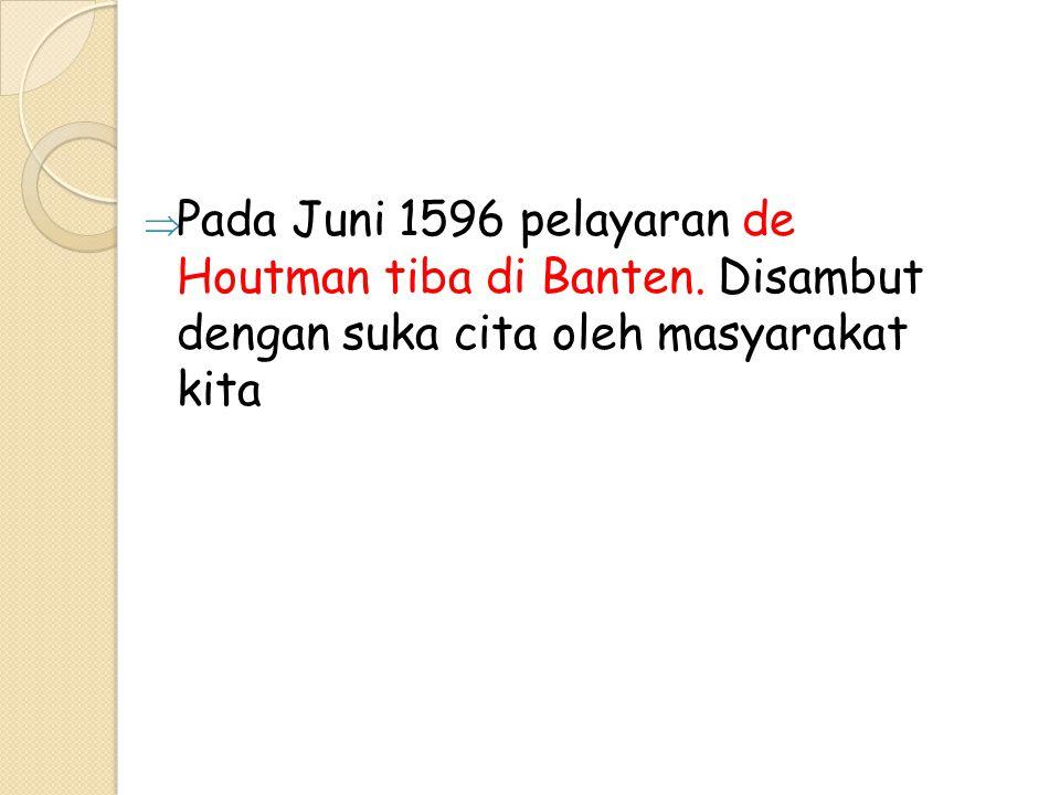  Pada Juni 1596 pelayaran de Houtman tiba di Banten.