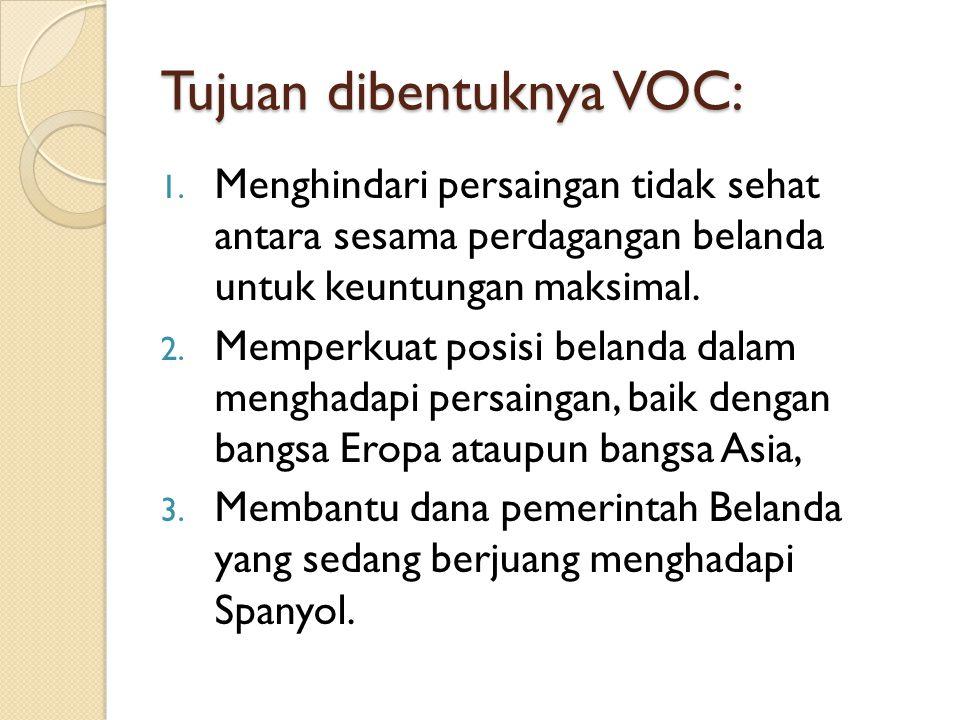 Tujuan dibentuknya VOC: 1.