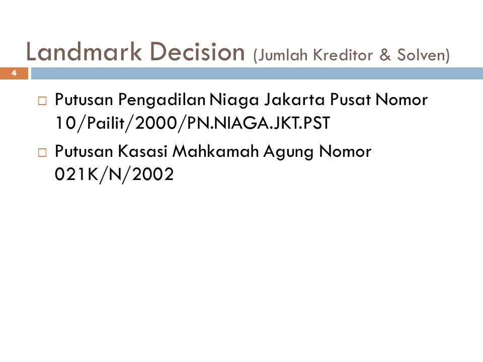 Landmark Decision (Jumlah Kreditor & Solven) 4  Putusan Pengadilan Niaga Jakarta Pusat Nomor 10/Pailit/2000/PN.NIAGA.JKT.PST  Putusan Kasasi Mahkamah Agung Nomor 021K/N/2002