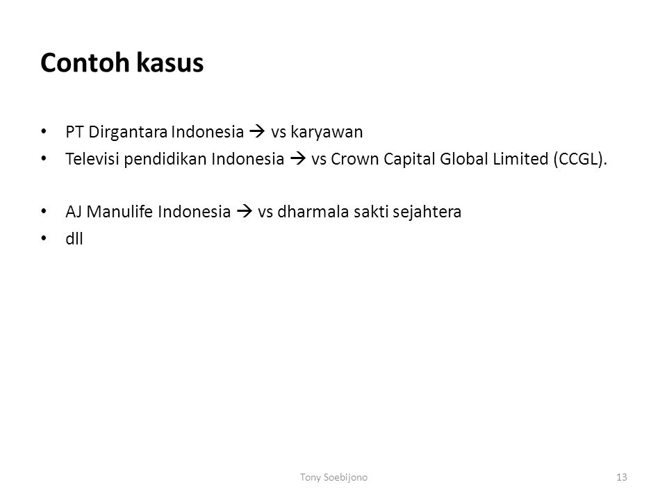 Contoh kasus PT Dirgantara Indonesia  vs karyawan Televisi pendidikan Indonesia  vs Crown Capital Global Limited (CCGL). AJ Manulife Indonesia  vs