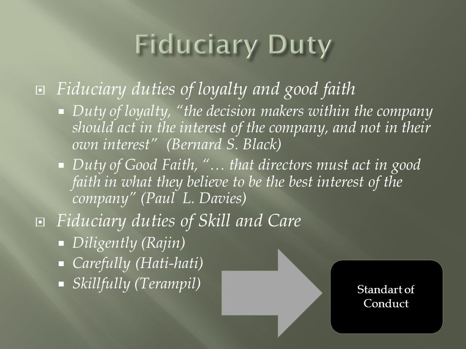 """ Fiduciary duties of loyalty and good faith  Duty of loyalty, """"the decision makers within the company should act in the interest of the company, and"""