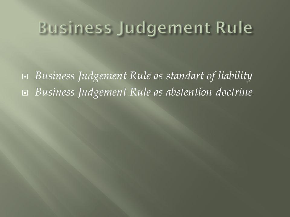  Business Judgement Rule as standart of liability  Business Judgement Rule as abstention doctrine