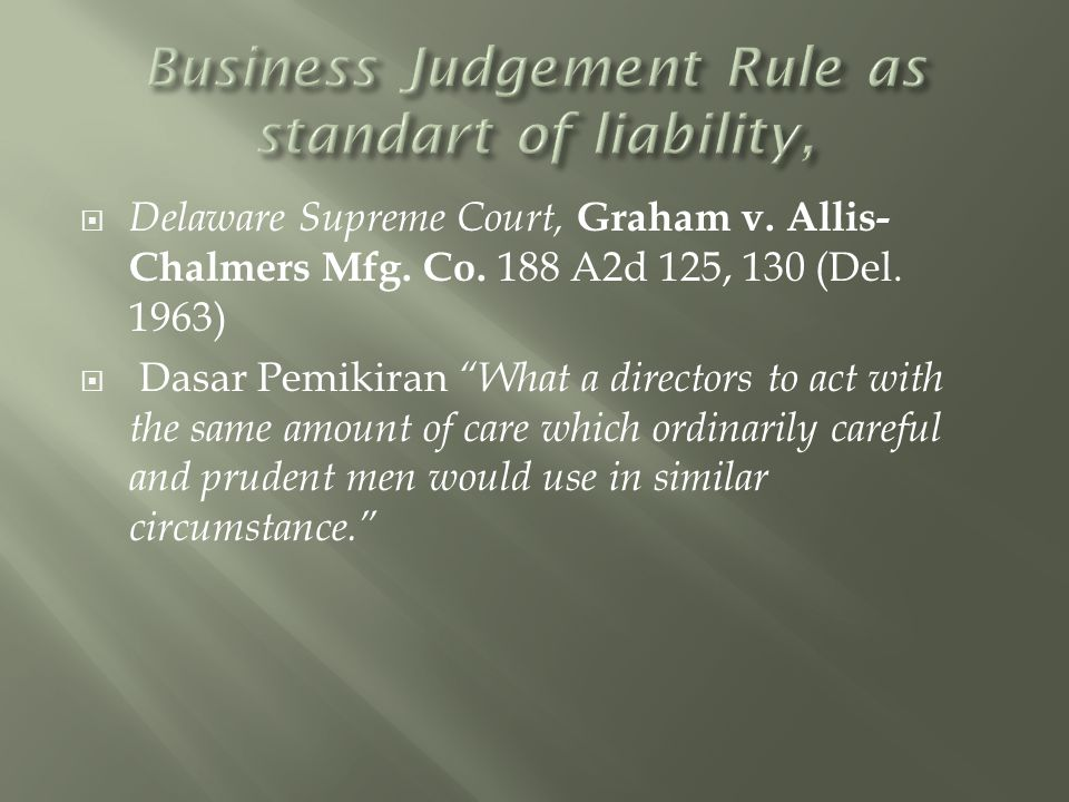 """ Delaware Supreme Court, Graham v. Allis- Chalmers Mfg. Co. 188 A2d 125, 130 (Del. 1963)  Dasar Pemikiran """"What a directors to act with the same amo"""