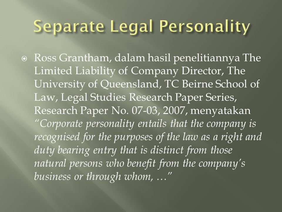  Ross Grantham, dalam hasil penelitiannya The Limited Liability of Company Director, The University of Queensland, TC Beirne School of Law, Legal Studies Research Paper Series, Research Paper No.