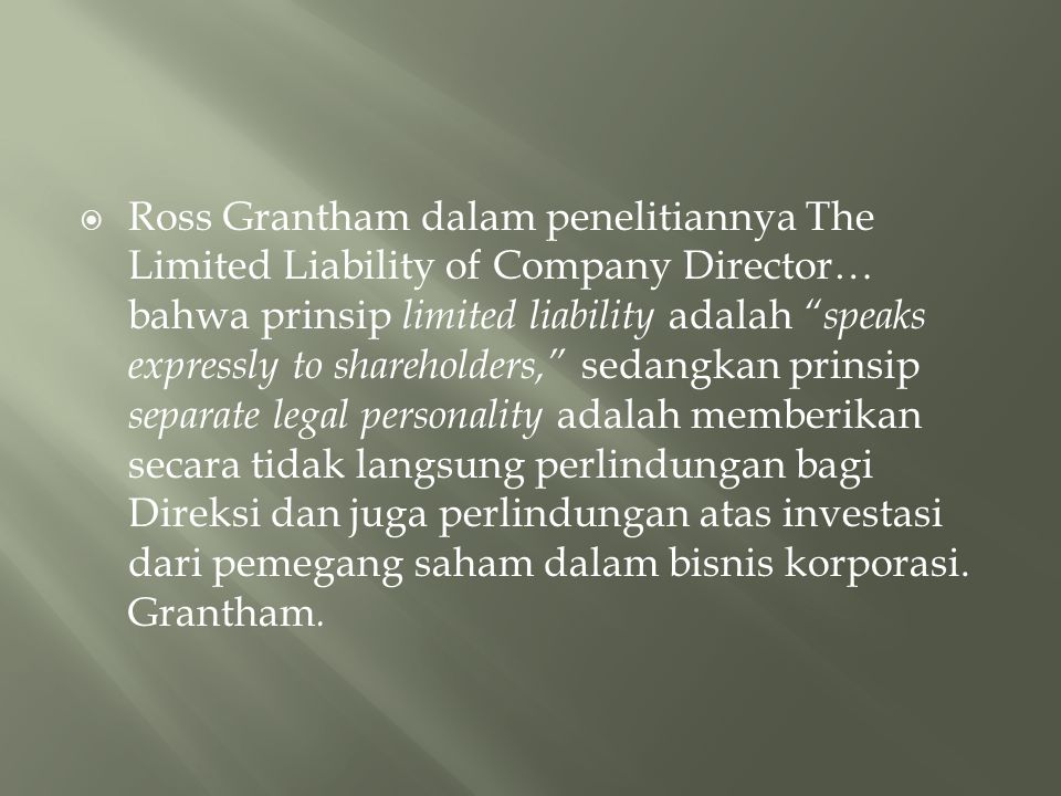 """ Ross Grantham dalam penelitiannya The Limited Liability of Company Director… bahwa prinsip limited liability adalah """"speaks expressly to shareholder"""