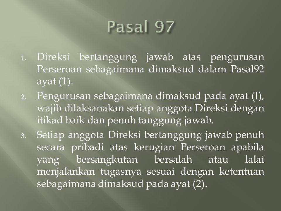 1.Direksi bertanggung jawab atas pengurusan Perseroan sebagaimana dimaksud dalam Pasal92 ayat (1).