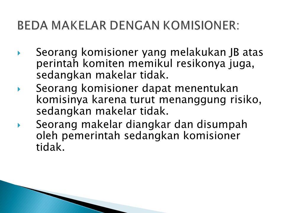  Seorang komisioner yang melakukan JB atas perintah komiten memikul resikonya juga, sedangkan makelar tidak.  Seorang komisioner dapat menentukan ko