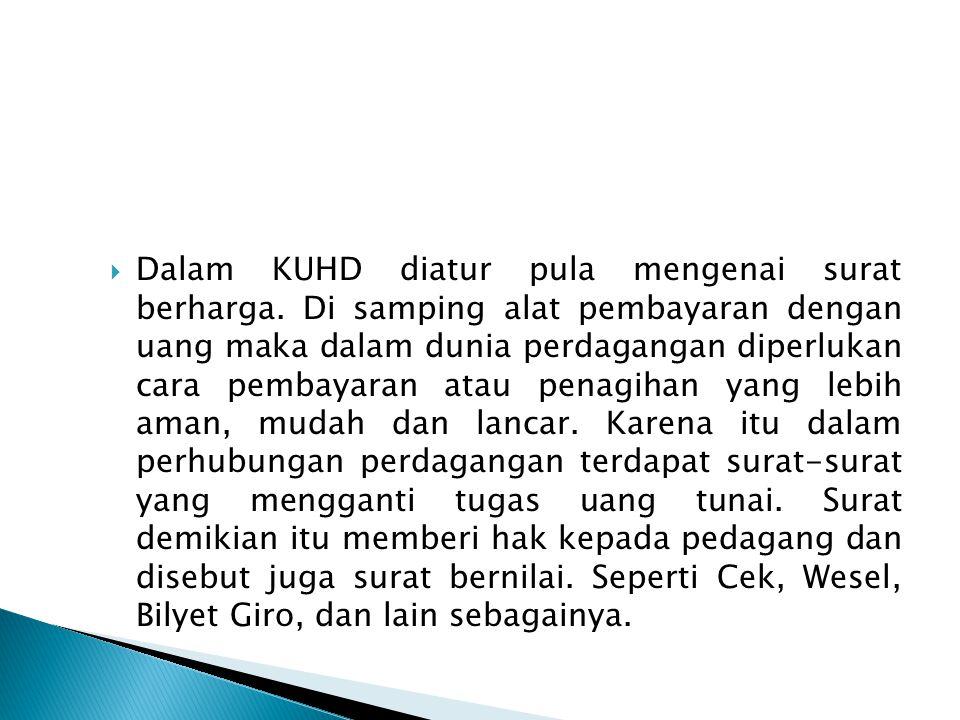  Dalam KUHD diatur pula mengenai surat berharga. Di samping alat pembayaran dengan uang maka dalam dunia perdagangan diperlukan cara pembayaran atau