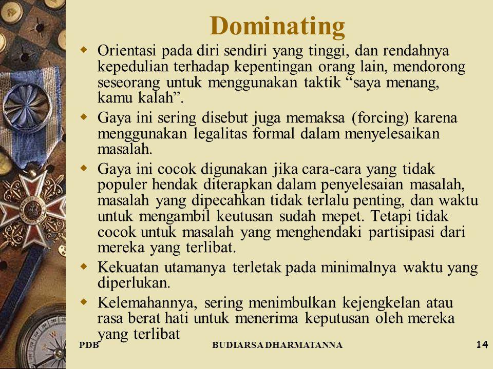 PDBBUDIARSA DHARMATANNA13 Obliging (Smoothing)  Lebih memusatkan perhatian pada upaya untuk memuaskan orang lain daripada diri sendiri.  Gaya ini se
