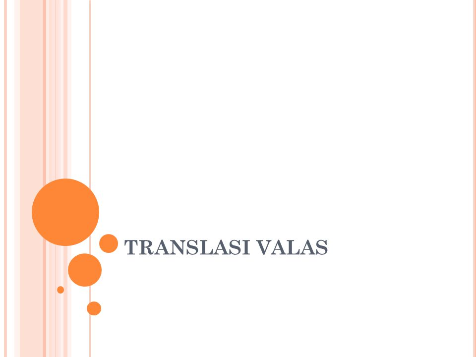 A LASAN Diperlukan kerangka valuta tunggal untuk menyiapkan laporan keuangan konsolidasi Untuk mencatat transaksi-transaksi valuta asing Melaporkan aktivitas-aktivitas cabang dan perusahaan anak internasional Melaporkan hasil-hasil operasi independen diluar negeri