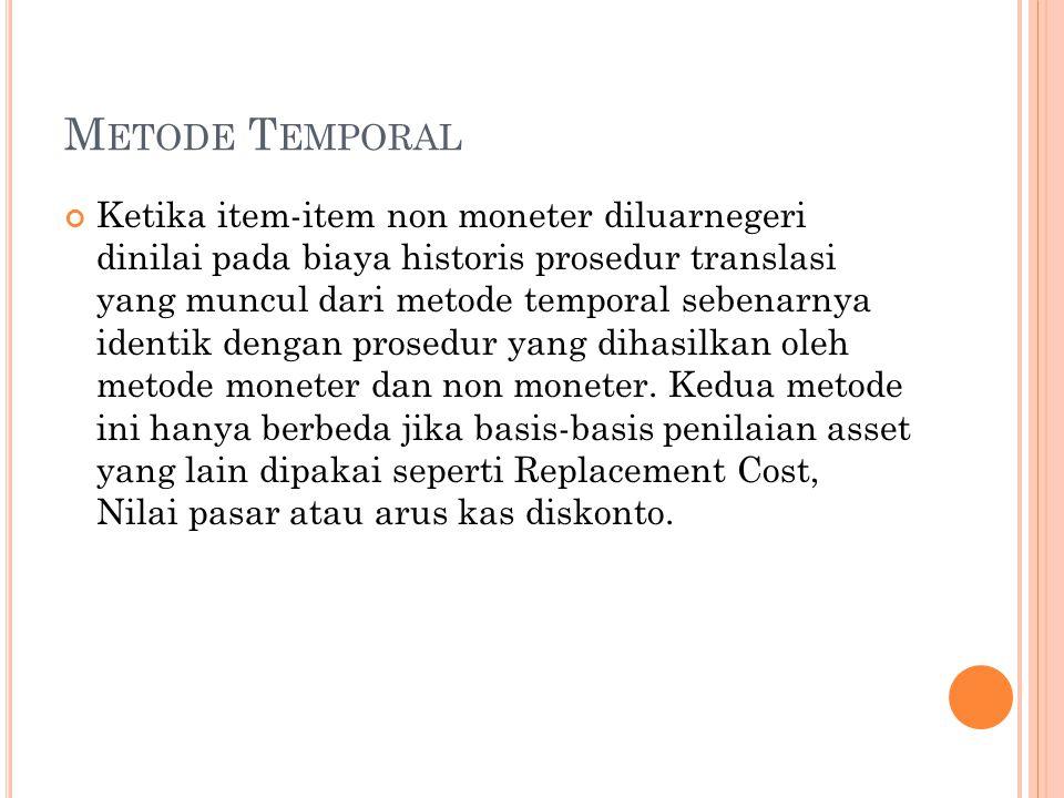M ETODE T EMPORAL Ketika item-item non moneter diluarnegeri dinilai pada biaya historis prosedur translasi yang muncul dari metode temporal sebenarnya identik dengan prosedur yang dihasilkan oleh metode moneter dan non moneter.