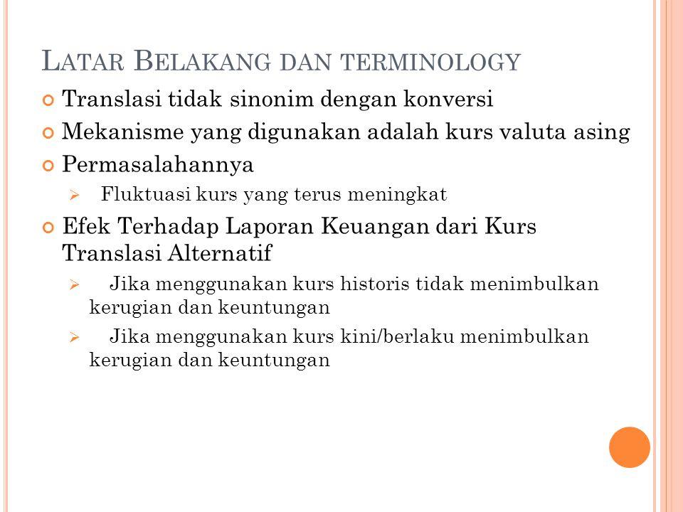 L ATAR B ELAKANG DAN TERMINOLOGY ( CONT.) Perbedaan kerugian dan keuntungan translasi dengan transaksi Valas.