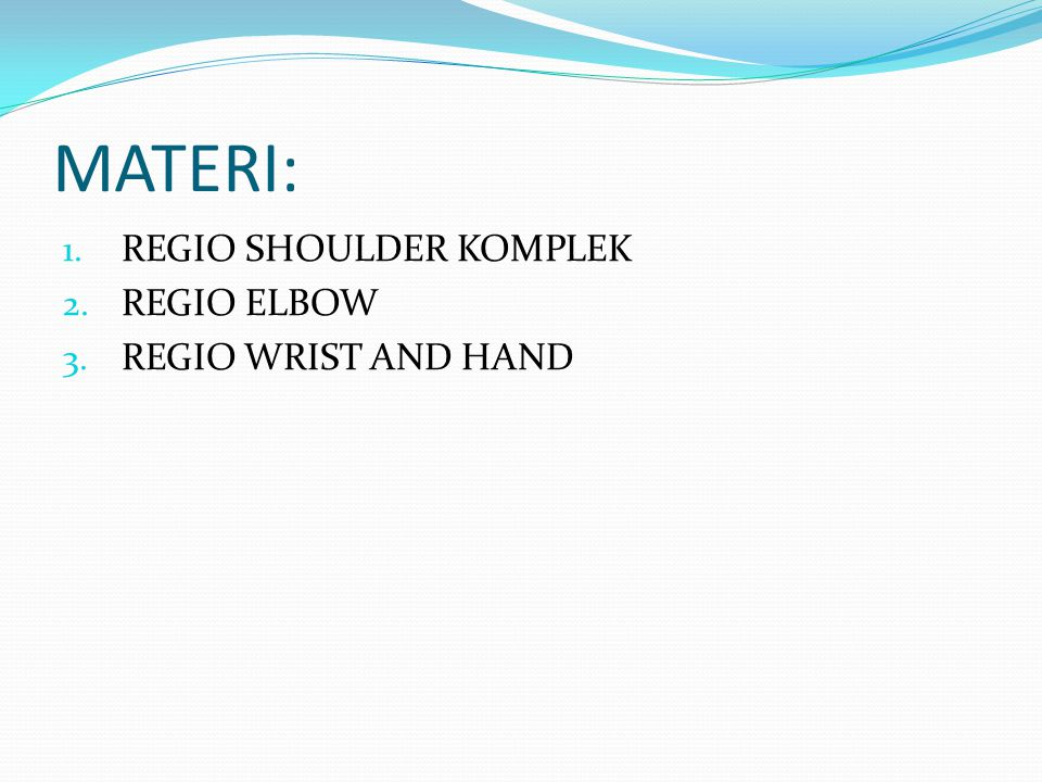 MATERI: 1. REGIO SHOULDER KOMPLEK 2. REGIO ELBOW 3. REGIO WRIST AND HAND