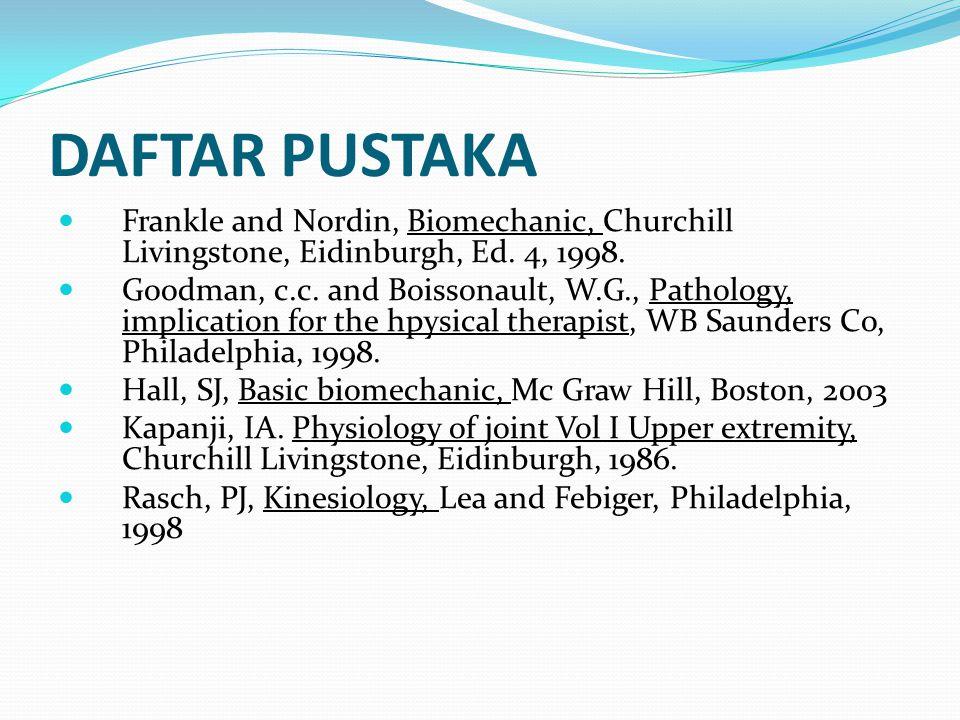 DAFTAR PUSTAKA Frankle and Nordin, Biomechanic, Churchill Livingstone, Eidinburgh, Ed. 4, 1998. Goodman, c.c. and Boissonault, W.G., Pathology, implic