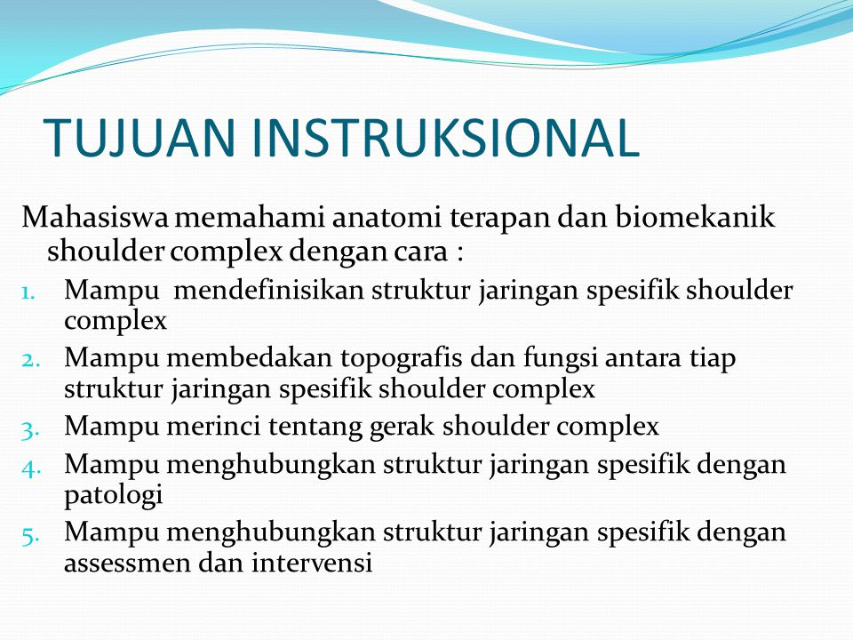 TUJUAN INSTRUKSIONAL Mahasiswa memahami anatomi terapan dan biomekanik shoulder complex dengan cara : 1. Mampu mendefinisikan struktur jaringan spesif