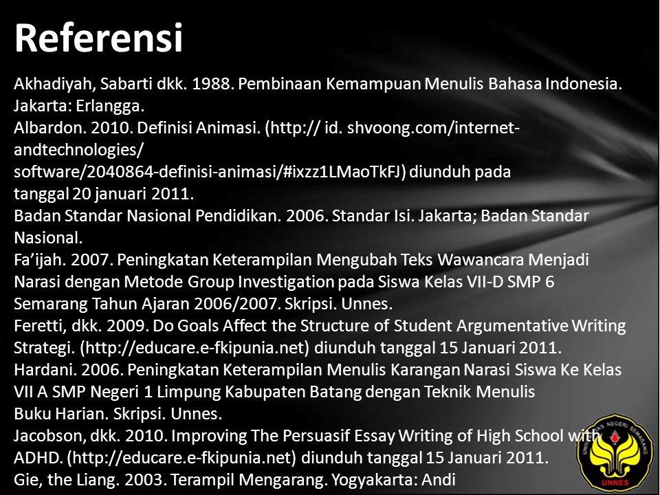 Referensi Akhadiyah, Sabarti dkk. 1988. Pembinaan Kemampuan Menulis Bahasa Indonesia. Jakarta: Erlangga. Albardon. 2010. Definisi Animasi. (http:// id