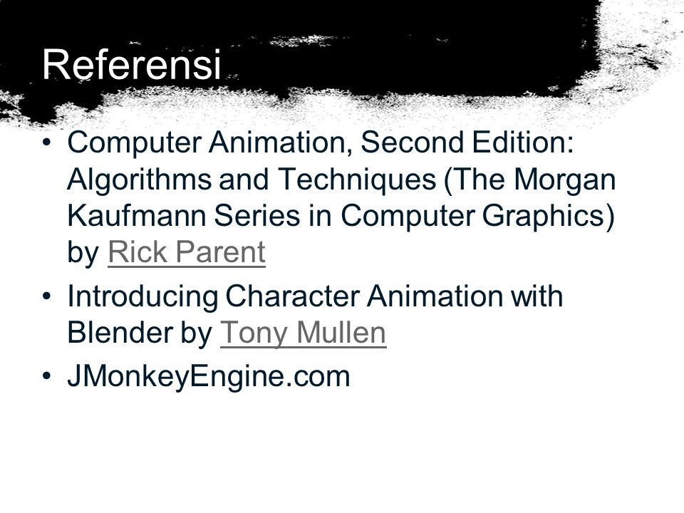 Referensi Computer Animation, Second Edition: Algorithms and Techniques (The Morgan Kaufmann Series in Computer Graphics) by Rick ParentRick Parent In