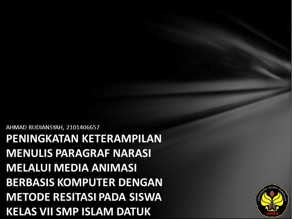 AHMAD RUDIANSYAH, 2101406657 PENINGKATAN KETERAMPILAN MENULIS PARAGRAF NARASI MELALUI MEDIA ANIMASI BERBASIS KOMPUTER DENGAN METODE RESITASI PADA SISWA KELAS VII SMP ISLAM DATUK SINGARAJA