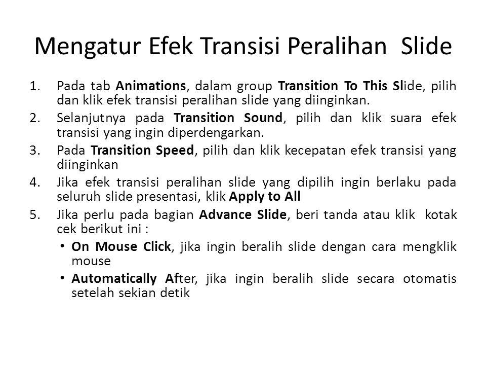 Memberi Efek Animasi Objek 1.Pada masing-masing slide, pilih dan klik objek yang ingin diberi efek animasi.