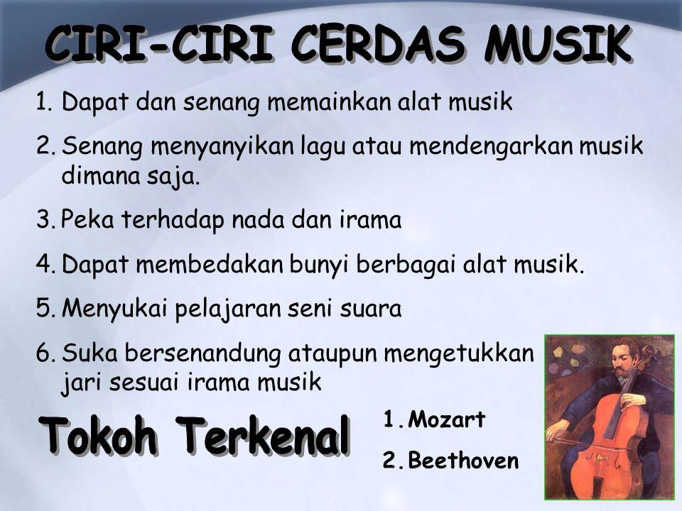1.Dapat dan senang memainkan alat musik 2.Senang menyanyikan lagu atau mendengarkan musik dimana saja.