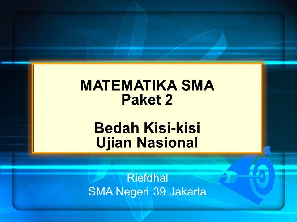 MATEMATIKA SMA Paket 2 Bedah Kisi-kisi Ujian Nasional Riefdhal SMA Negeri 39 Jakarta