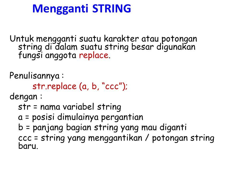 Mengganti STRING Untuk mengganti suatu karakter atau potongan string di dalam suatu string besar digunakan fungsi anggota replace. Penulisannya : str.