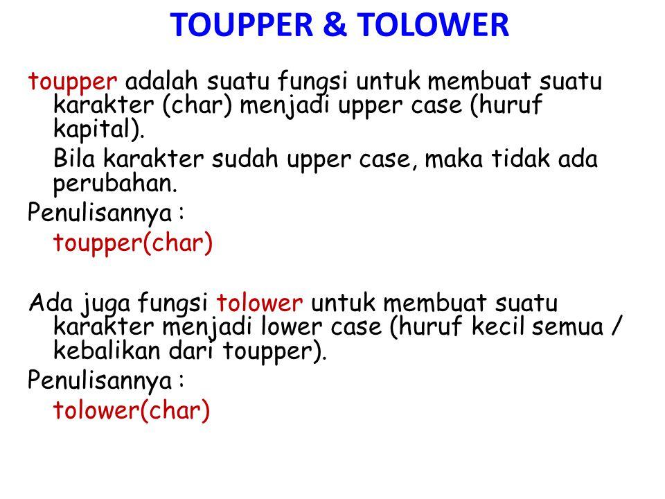 TOUPPER & TOLOWER toupper adalah suatu fungsi untuk membuat suatu karakter (char) menjadi upper case (huruf kapital). Bila karakter sudah upper case,