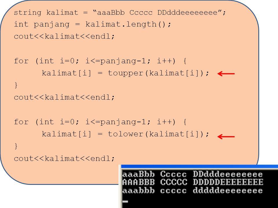 """string kalimat = """"aaaBbb Ccccc DDdddeeeeeeee""""; int panjang = kalimat.length(); cout<<kalimat<<endl; for (int i=0; i<=panjang-1; i++) { kalimat[i] = to"""