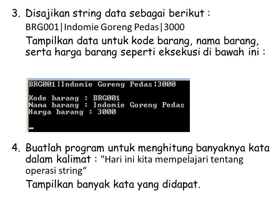 3.Disajikan string data sebagai berikut : BRG001 Indomie Goreng Pedas 3000 Tampilkan data untuk kode barang, nama barang, serta harga barang seperti e